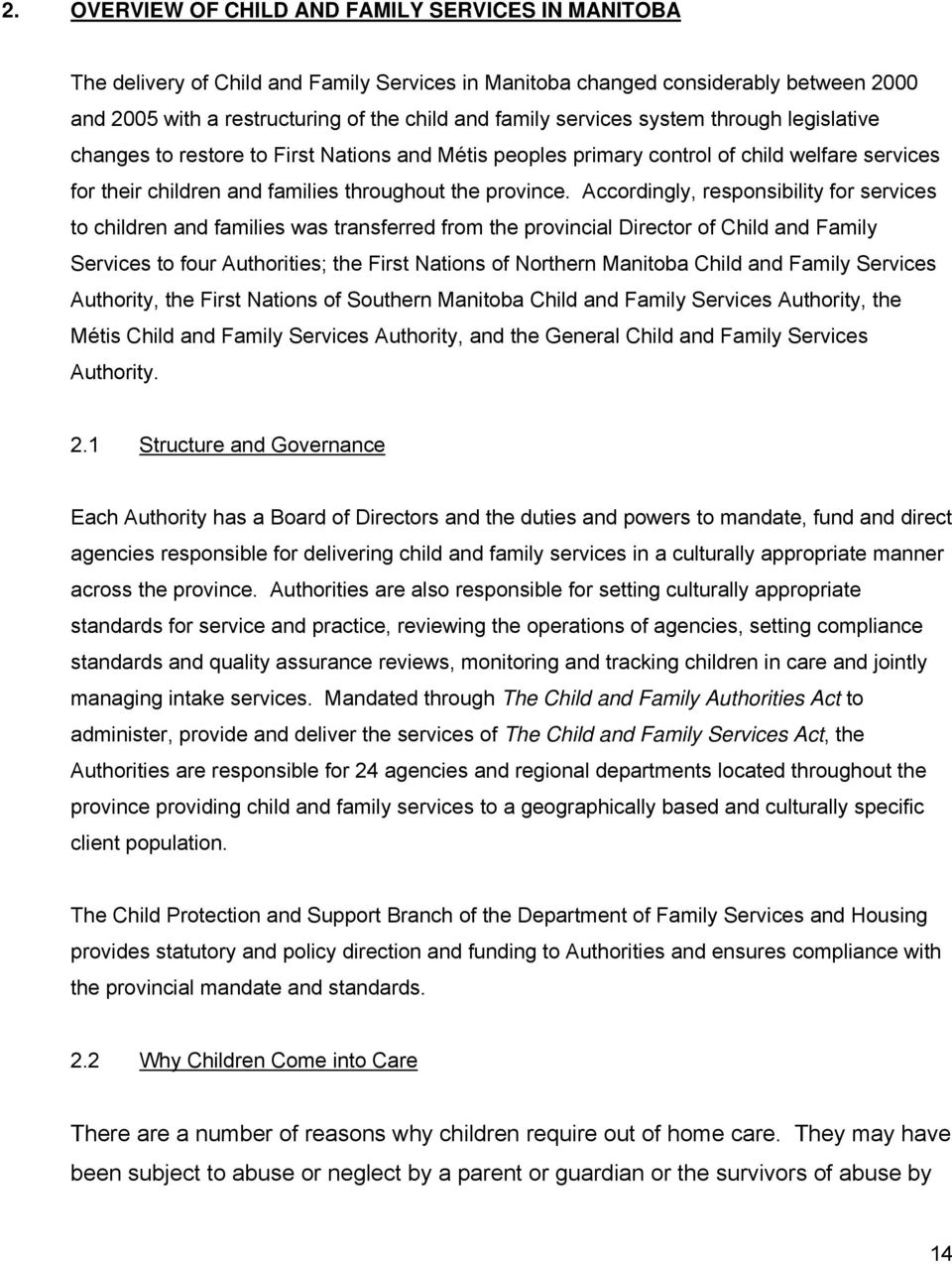 Accordingly, responsibility for services to children and families was transferred from the provincial Director of Child and Family Services to four Authorities; the First Nations of Northern Manitoba