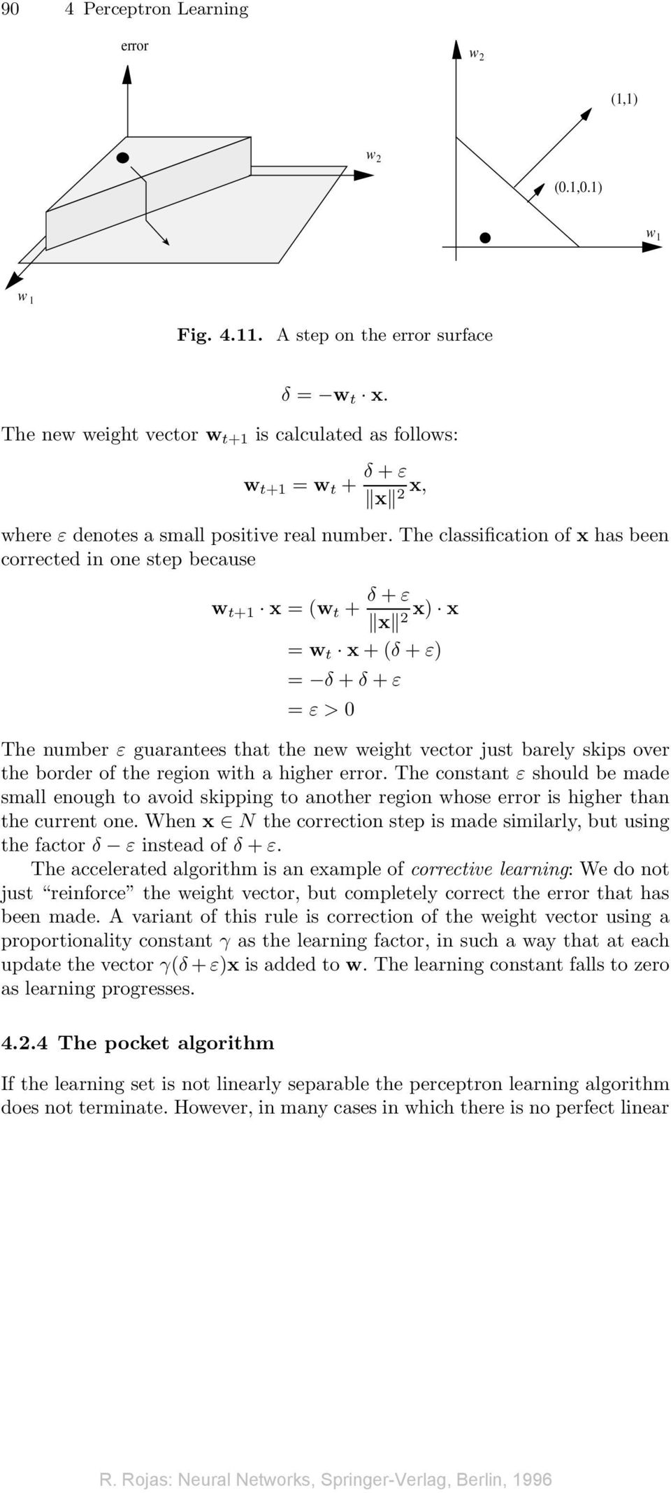 The classification of x has been corrected in one step because w t+1 x = (w t + δ + ε x 2 x) x = w t x + (δ + ε) = δ + δ + ε = ε > 0 The number ε guarantees that the new weight vector just barely