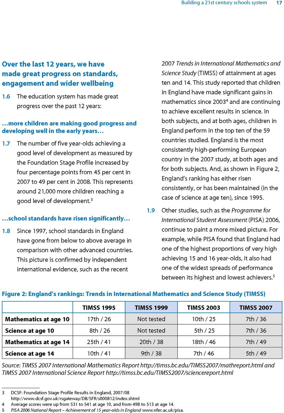 7 The number of five year-olds achieving a good level of development as measured by the Foundation Stage Profile increased by four percentage points from 45 per cent in 2007 to 49 per cent in 2008.