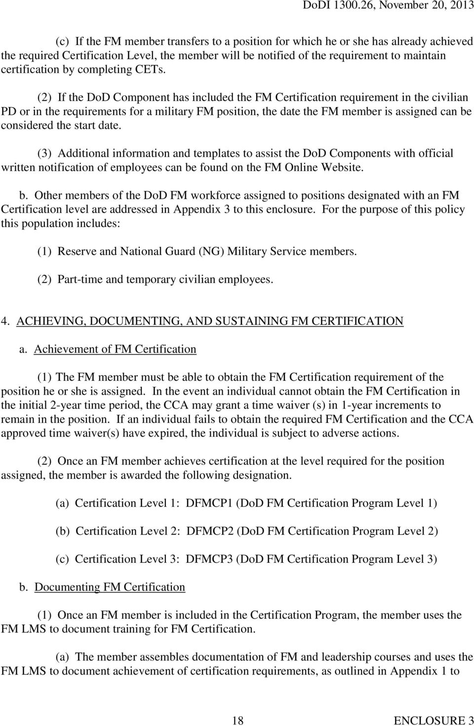 (2) If the DoD Component has included the FM Certification requirement in the civilian PD or in the requirements for a military FM position, the date the FM member is assigned can be considered the
