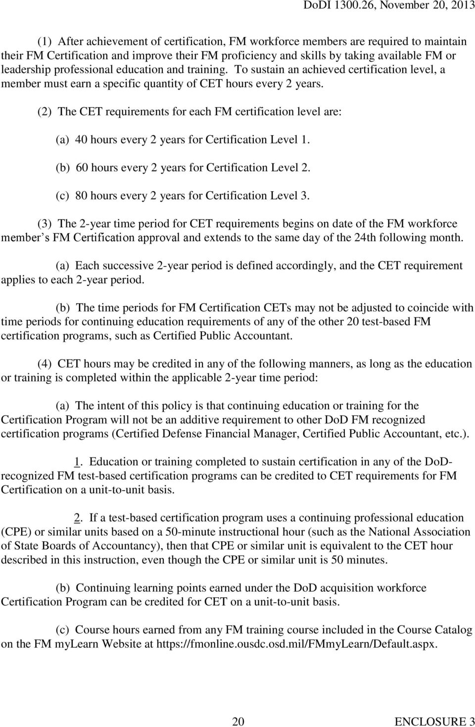 (2) The CET requirements for each FM certification level are: (a) 40 hours every 2 years for Certification Level 1. (b) 60 hours every 2 years for Certification Level 2.