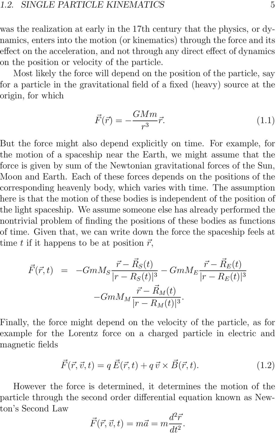 Most likely the force will depend on the position of the particle, say for a particle in the gravitational field of a fixed (heavy) source at the origin, for which F ( r) = GMm r. (1.