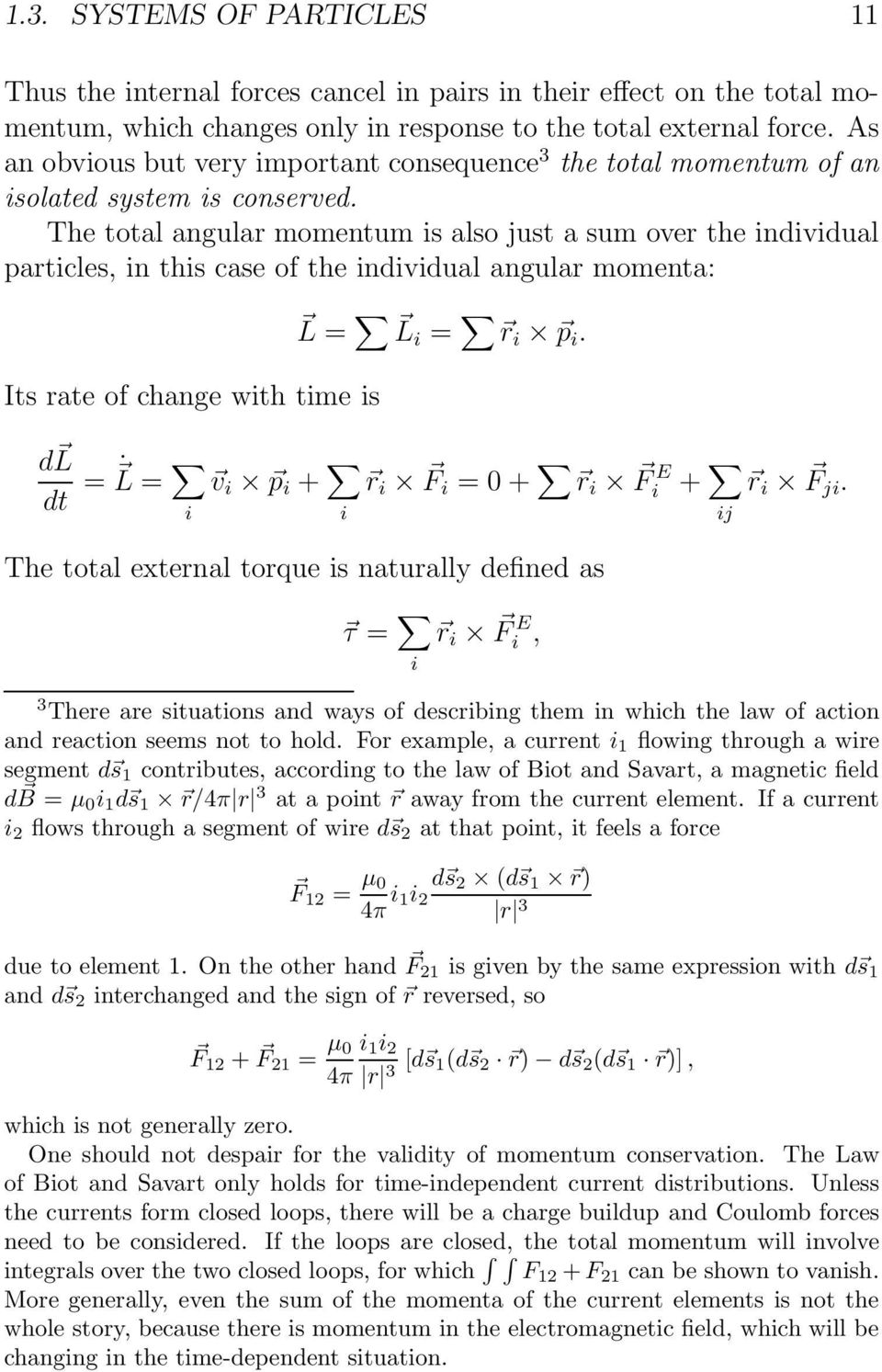 The total angular momentum is also just a sum over the individual particles, in this case of the individual angular momenta: Its rate of change with time is L = Li = r i p i.