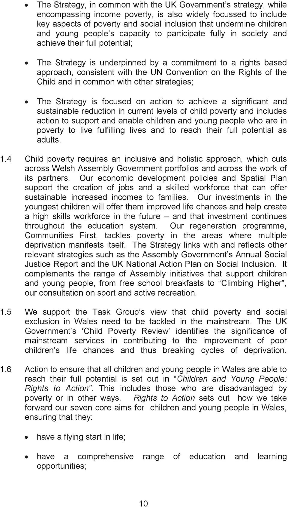 on the Rights of the Child and in common with other strategies; The Strategy is focused on action to achieve a significant and sustainable reduction in current levels of child poverty and includes