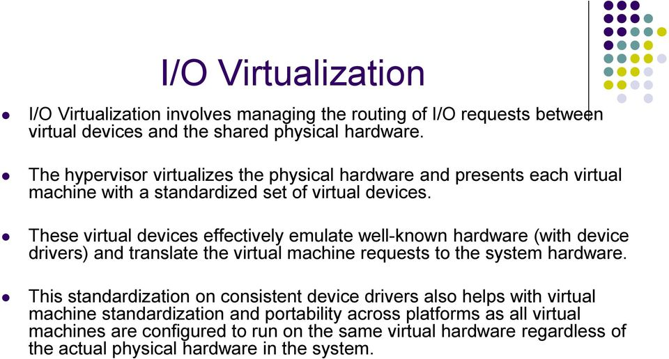 These virtual devices effectively emulate well-known hardware (with device drivers) and translate the virtual machine requests to the system hardware.