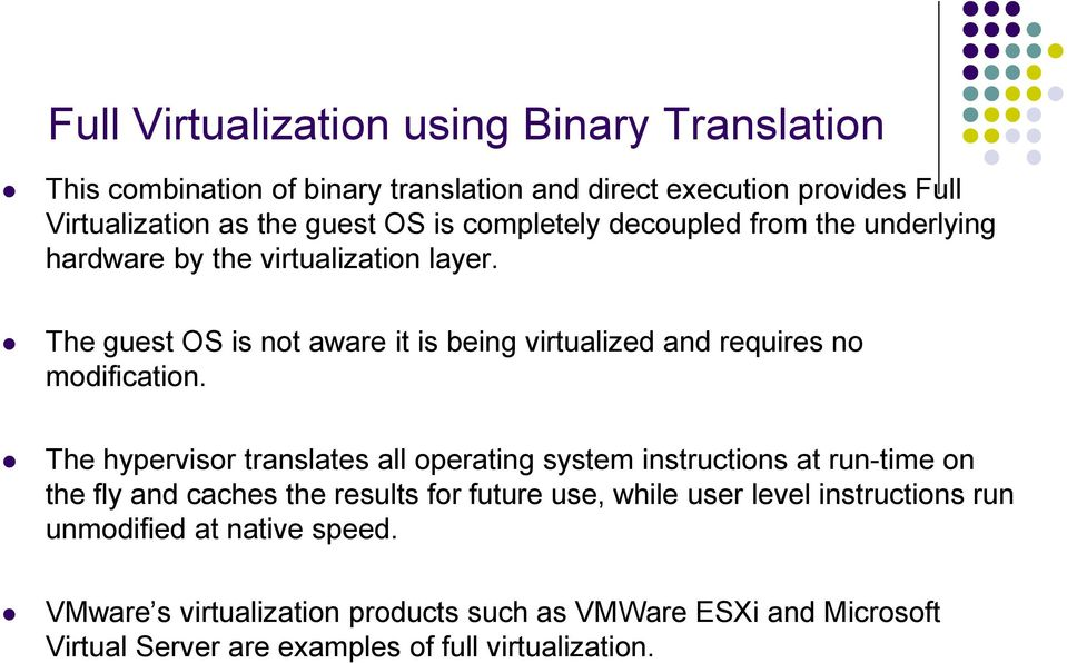 The guest OS is not aware it is being virtualized and requires no modification.