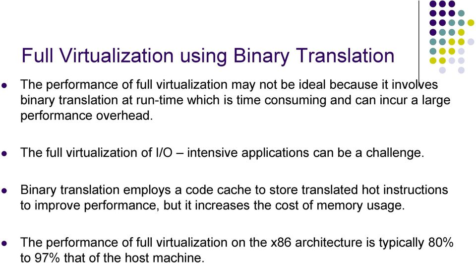 The full virtualization of I/O intensive applications can be a challenge.