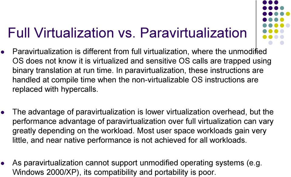 time. In paravirtualization, these instructions are handled at compile time when the non-virtualizable OS instructions are replaced with hypercalls.
