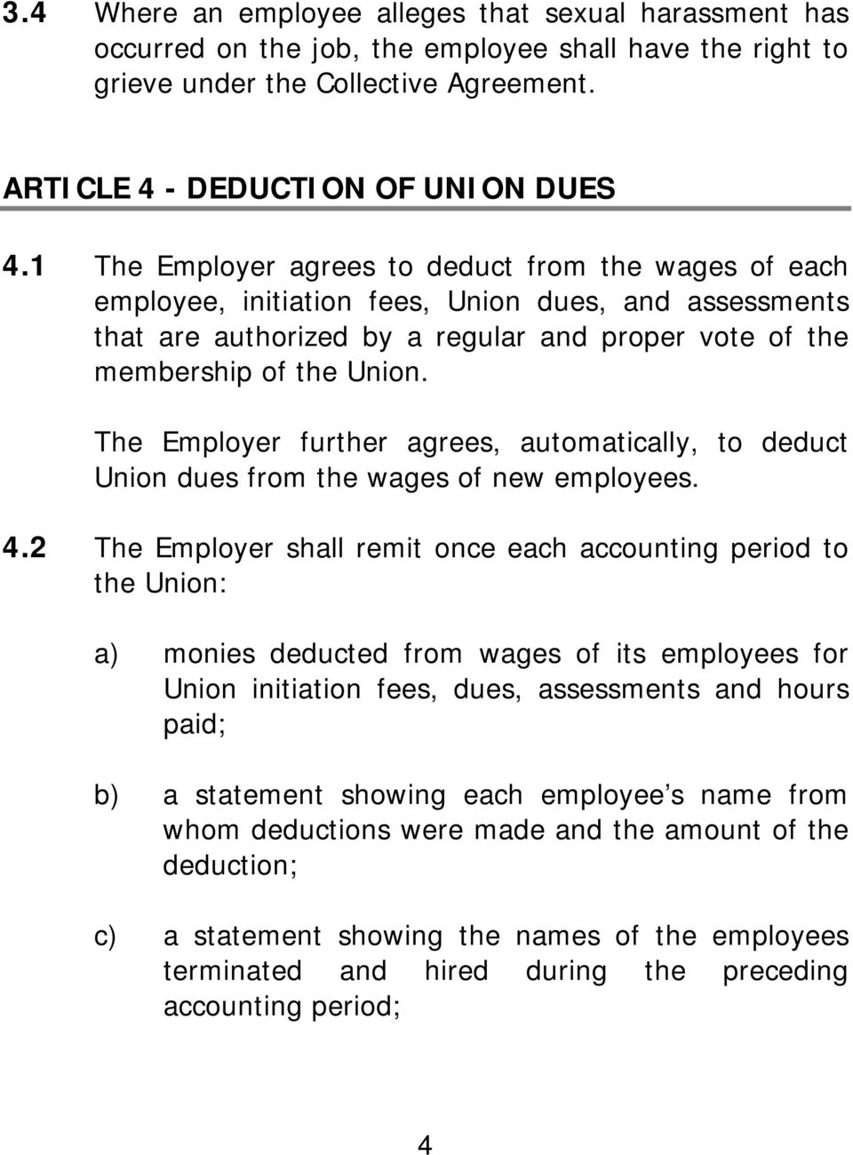 The Employer further agrees, automatically, to deduct Union dues from the wages of new employees. 4.