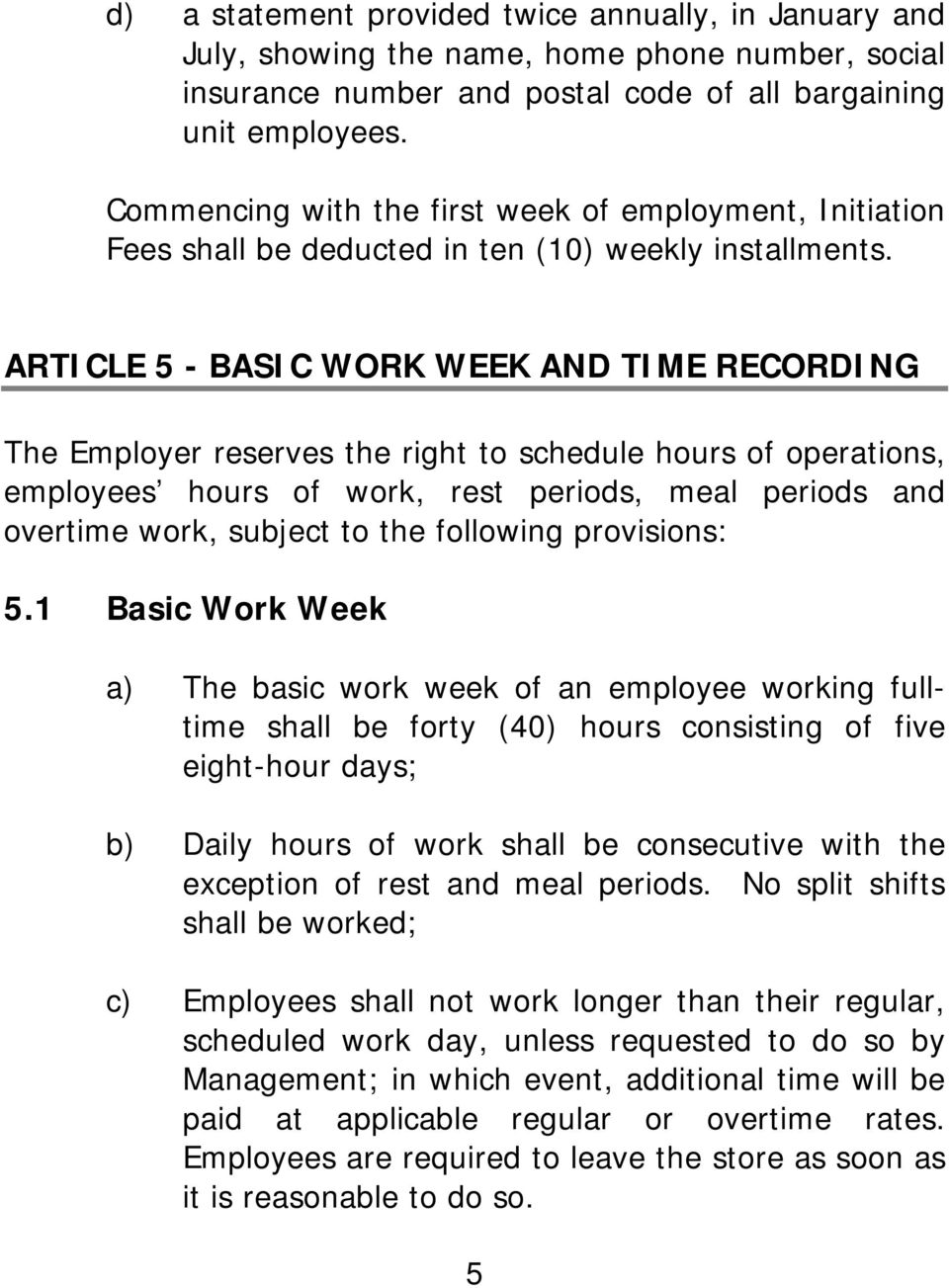 ARTICLE 5 - BASIC WORK WEEK AND TIME RECORDING The Employer reserves the right to schedule hours of operations, employees hours of work, rest periods, meal periods and overtime work, subject to the