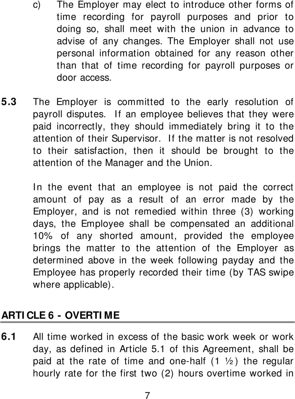 3 The Employer is committed to the early resolution of payroll disputes. If an employee believes that they were paid incorrectly, they should immediately bring it to the attention of their Supervisor.
