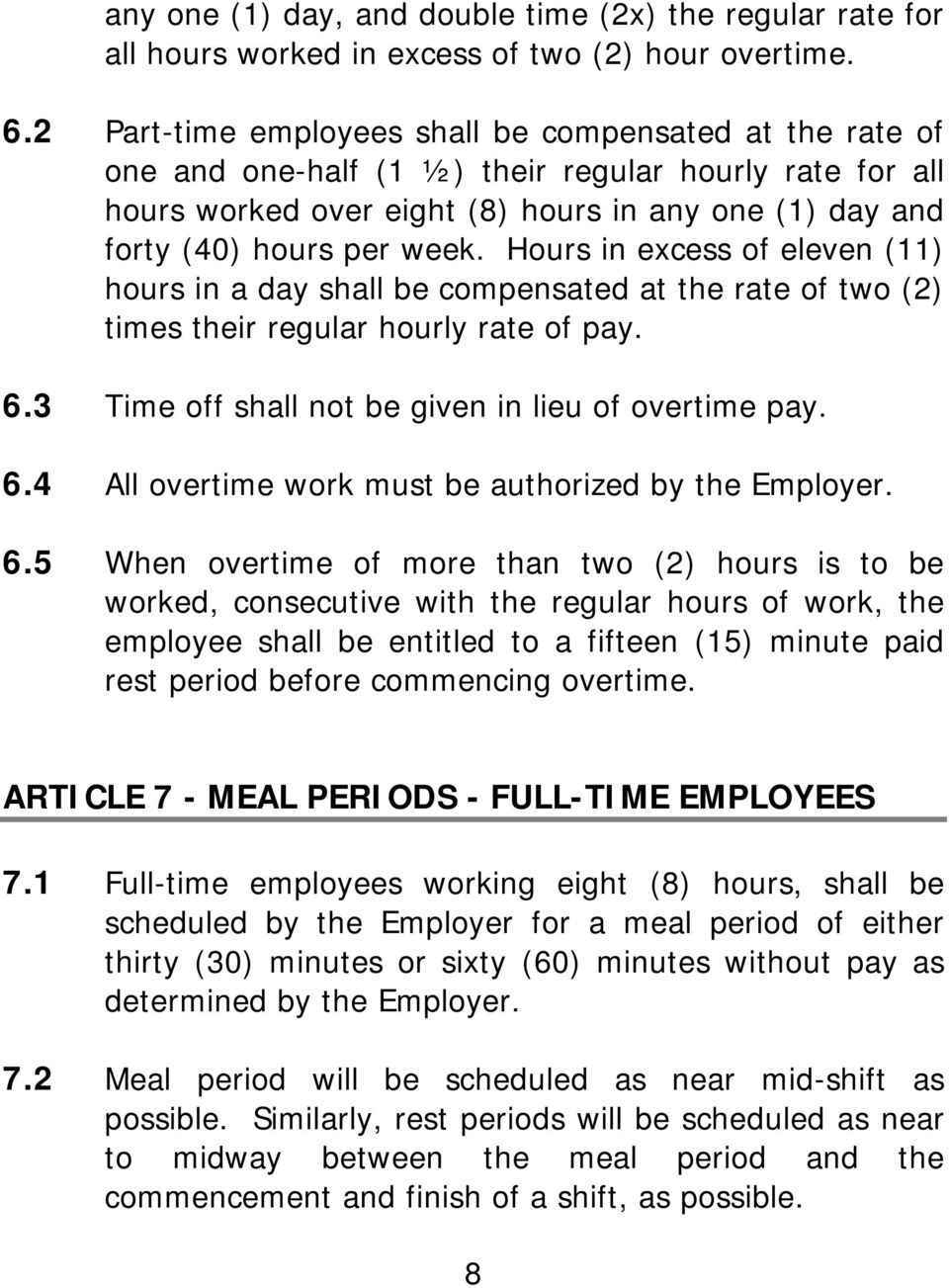Hours in excess of eleven (11) hours in a day shall be compensated at the rate of two (2) times their regular hourly rate of pay. 6.3 Time off shall not be given in lieu of overtime pay. 6.4 All overtime work must be authorized by the Employer.