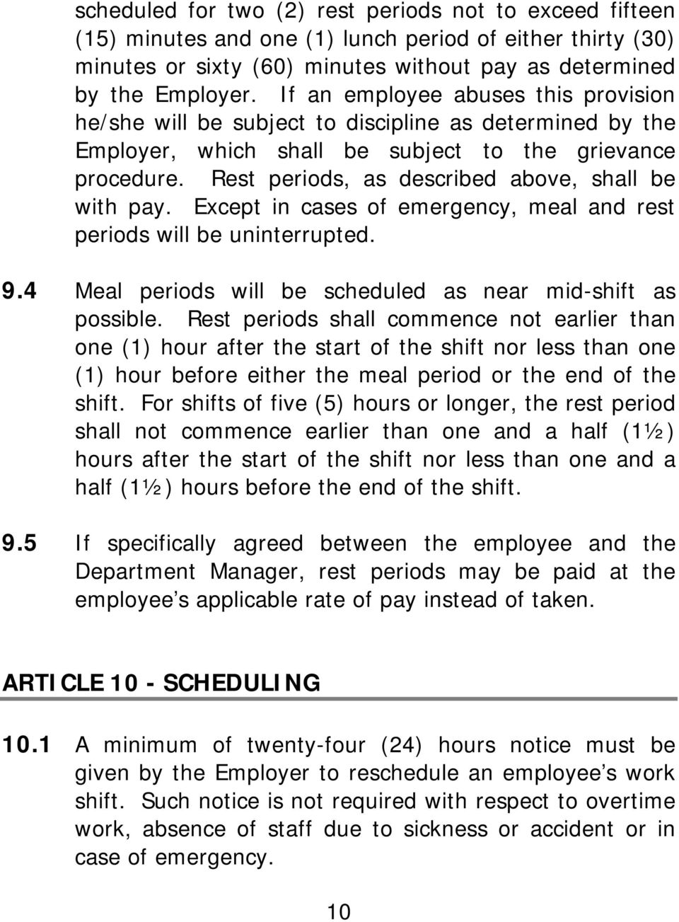 Rest periods, as described above, shall be with pay. Except in cases of emergency, meal and rest periods will be uninterrupted. 9.4 Meal periods will be scheduled as near mid-shift as possible.