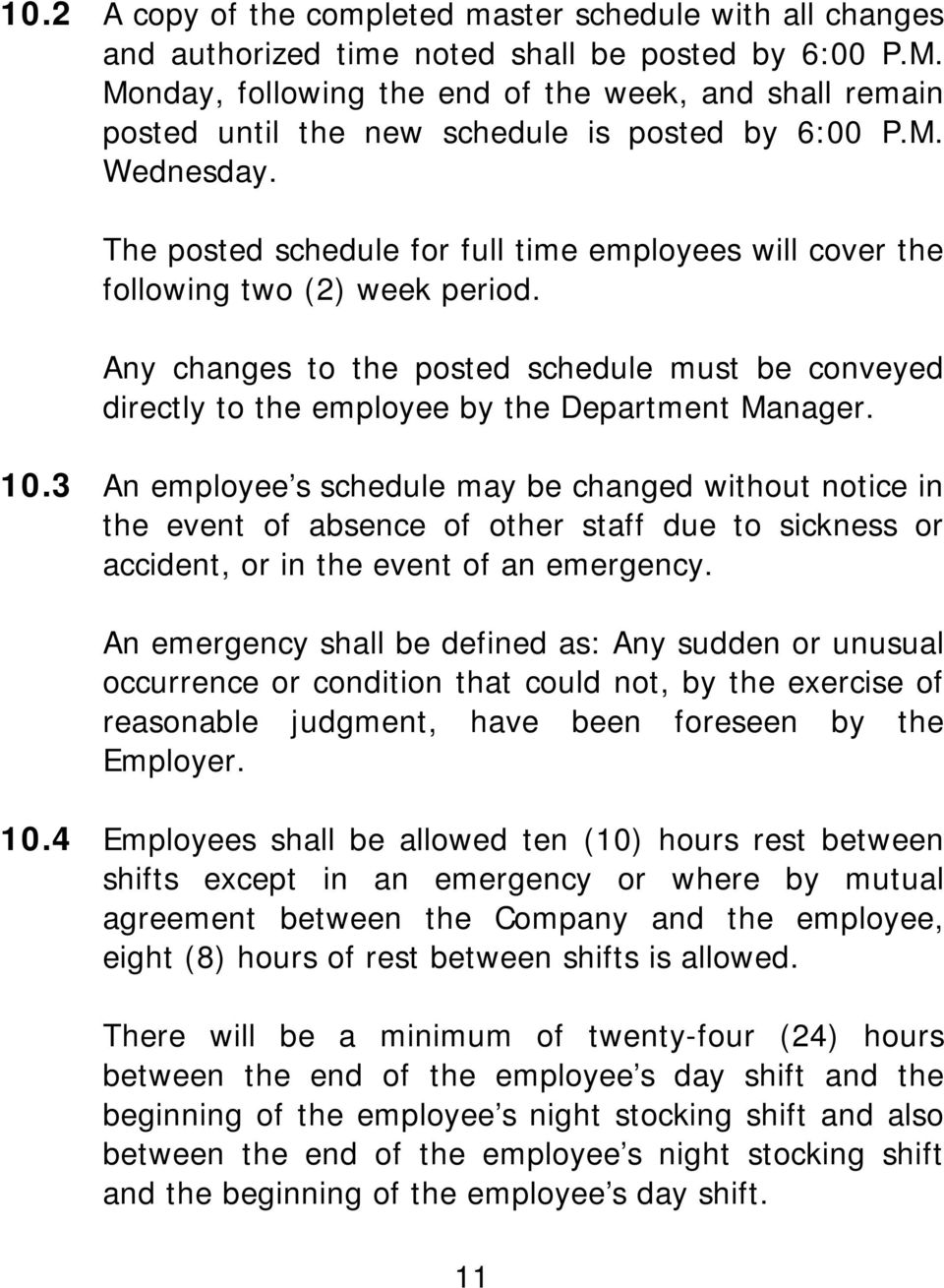The posted schedule for full time employees will cover the following two (2) week period. Any changes to the posted schedule must be conveyed directly to the employee by the Department Manager. 10.