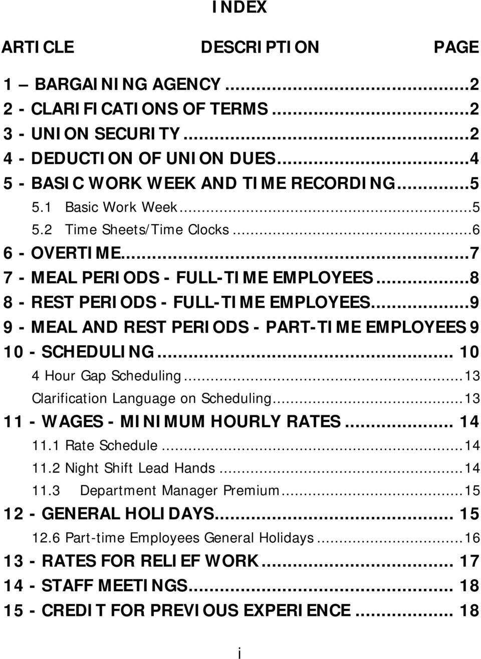 ..9 9 - MEAL AND REST PERIODS - PART-TIME EMPLOYEES 9 10 - SCHEDULING... 10 4 Hour Gap Scheduling... 13 Clarification Language on Scheduling... 13 11 - WAGES - MINIMUM HOURLY RATES... 14 11.