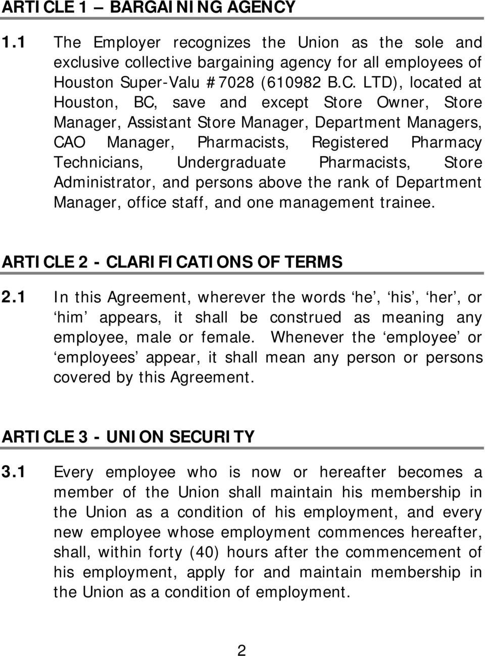 1.1 The Employer recognizes the Union as the sole and exclusive collective bargaining agency for all employees of Houston Super-Valu #7028 (610982 B.C.