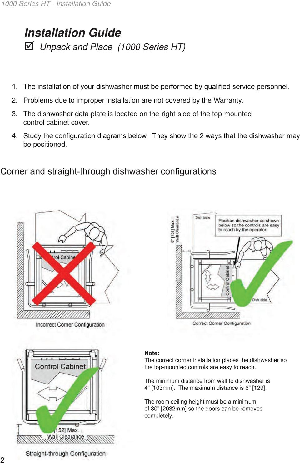 Study the configuration diagrams below. They show the 2 ways that the dishwasher may be positioned.