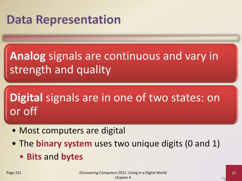 states: on or off Most computers are digital The binary