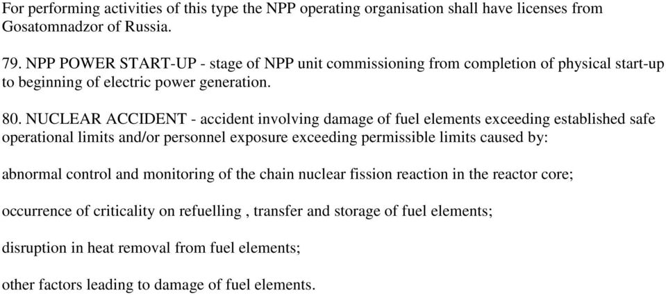 NUCLEAR ACCIDENT - accident involving damage of fuel elements exceeding established safe operational limits and/or personnel exposure exceeding permissible limits caused by: