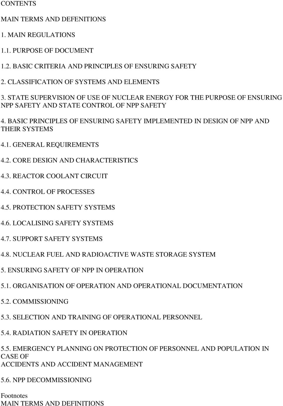BASIC PRINCIPLES OF ENSURING SAFETY IMPLEMENTED IN DESIGN OF NPP AND THEIR SYSTEMS 4.1. GENERAL REQUIREMENTS 4.2. CORE DESIGN AND CHARACTERISTICS 4.3. REACTOR COOLANT CIRCUIT 4.4. CONTROL OF PROCESSES 4.