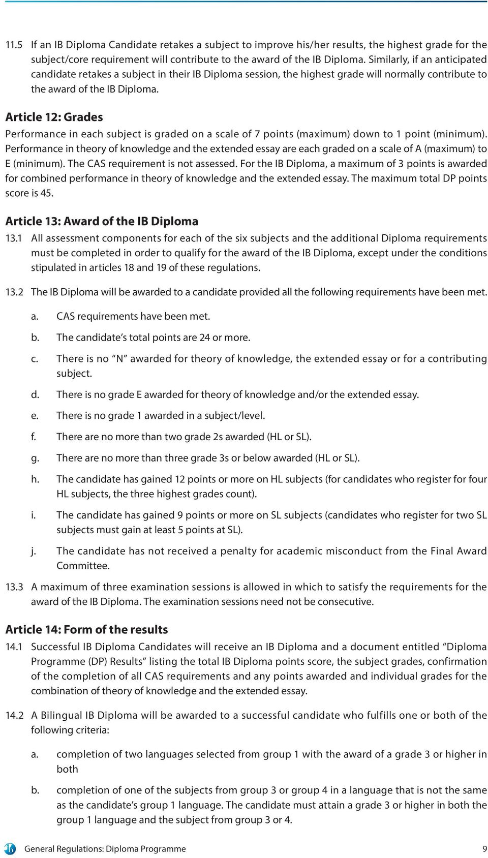 Article 12: Grades Performance in each subject is graded on a scale of 7 points (maximum) down to 1 point (minimum).