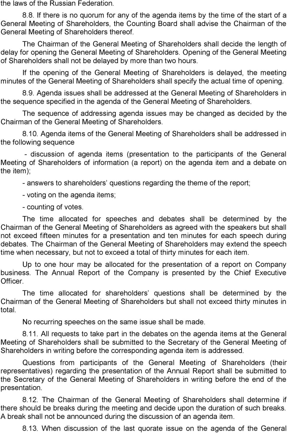 thereof. The Chairman of the General Meeting of Shareholders shall decide the length of delay for opening the General Meeting of Shareholders.