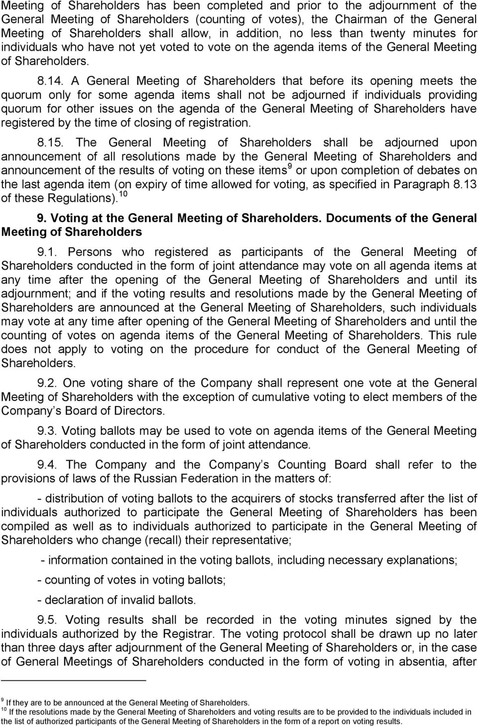 A General Meeting of Shareholders that before its opening meets the quorum only for some agenda items shall not be adjourned if individuals providing quorum for other issues on the agenda of the