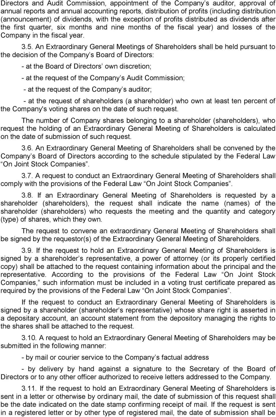 An Extraordinary General Meetings of Shareholders shall be held pursuant to the decision of the Company s Board of Directors: - at the Board of Directors own discretion; - at the request of the