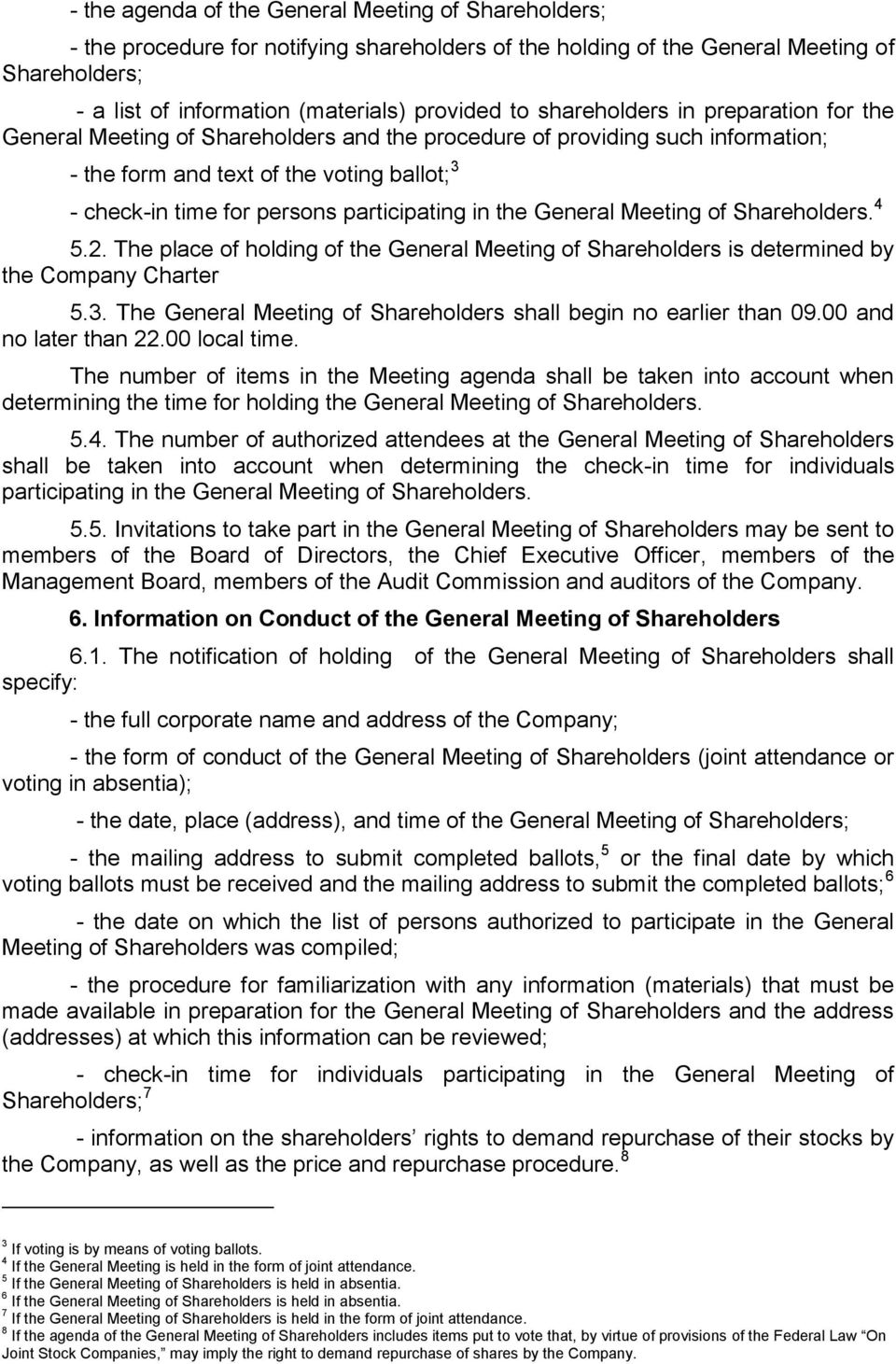 participating in the General Meeting of Shareholders. 4 5.2. The place of holding of the General Meeting of Shareholders is determined by the Company Charter 5.3.