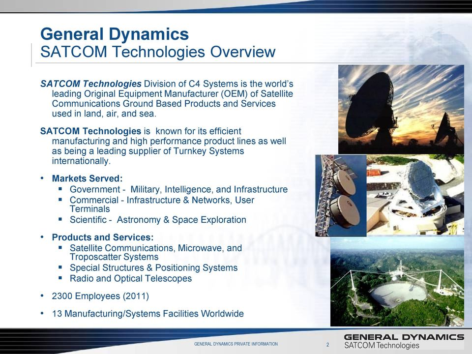 SATCOM Technologies is known for its efficient manufacturing and high performance product lines as well as being a leading supplier of Turnkey Systems internationally.
