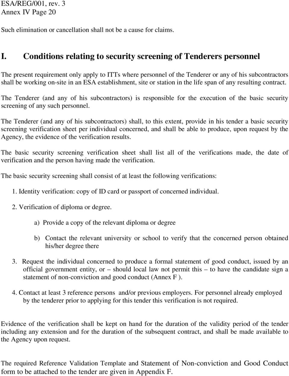 Conditions relating to security screening of Tenderers personnel The present requirement only apply to ITTs where personnel of the Tenderer or any of his subcontractors shall be working on-site in an
