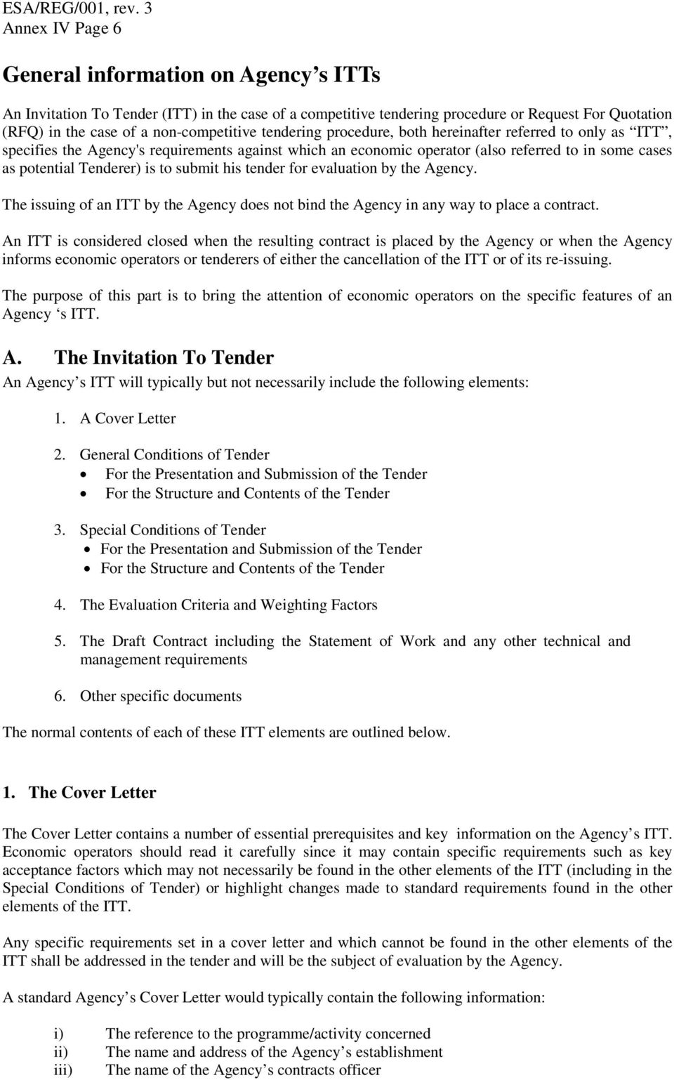 submit his tender for evaluation by the Agency. The issuing of an ITT by the Agency does not bind the Agency in any way to place a contract.