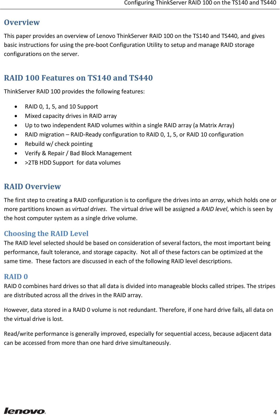 RAID 100 Features on TS140 and TS440 ThinkServer RAID 100 provides the following features: RAID 0, 1, 5, and 10 Support Mixed capacity drives in RAID array Up to two independent RAID volumes within a