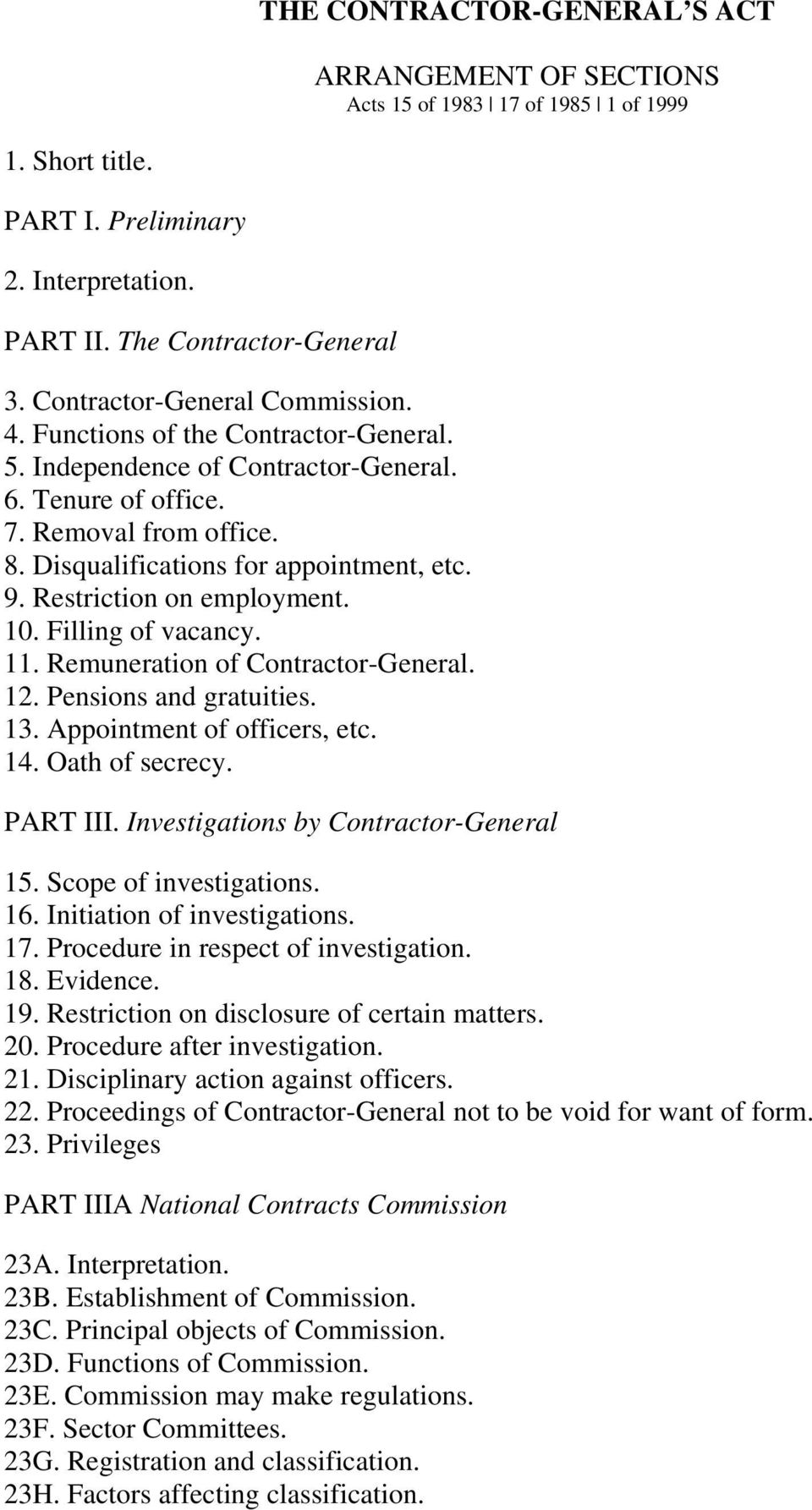 Restriction on employment. 10. Filling of vacancy. 11. Remuneration of Contractor-General. 12. Pensions and gratuities. 13. Appointment of officers, etc. 14. Oath of secrecy. PART III.