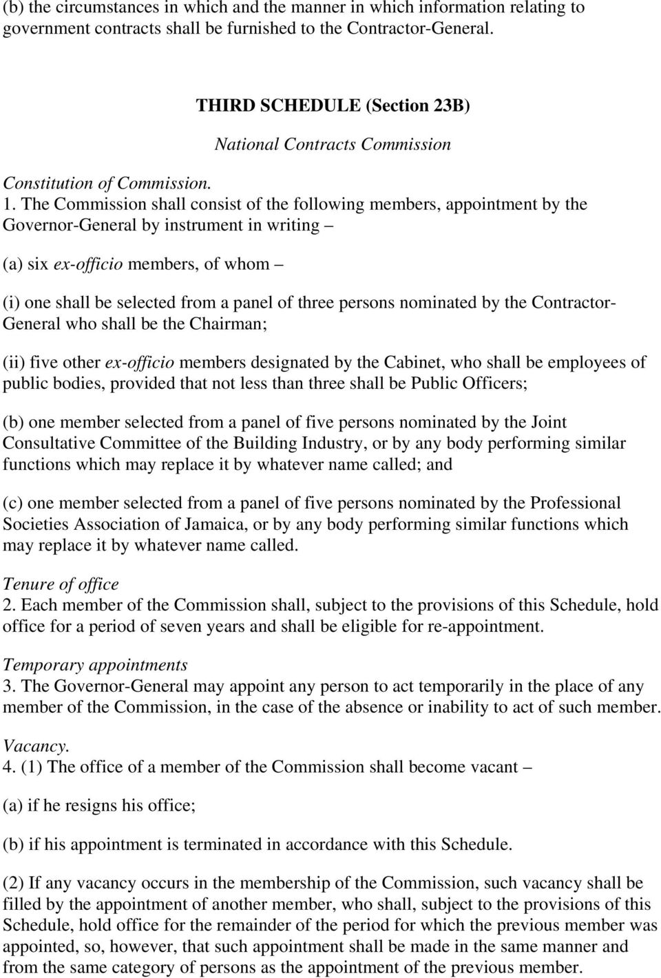The Commission shall consist of the following members, appointment by the Governor-General by instrument in writing (a) six ex-officio members, of whom (i) one shall be selected from a panel of three