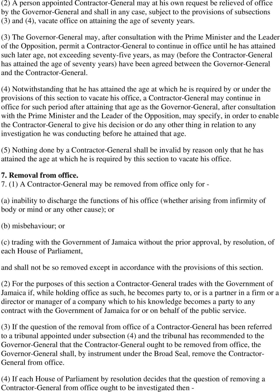(3) The Governor-General may, after consultation with the Prime Minister and the Leader of the Opposition, permit a Contractor-General to continue in office until he has attained such later age, not
