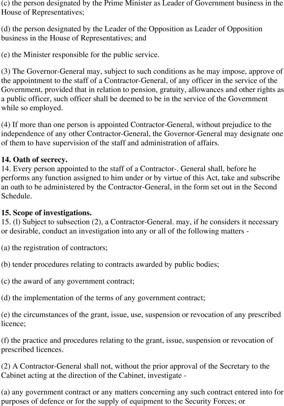 (3) The Governor-General may, subject to such conditions as he may impose, approve of the appointment to the staff of a Contractor-General, of any officer in the service of the Government, provided