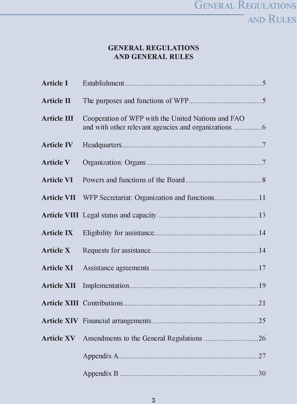 ..8 Article VII WFP Secretariat: Organization and functions...11 Article VIII Legal status and capacity...13 Article IX Article X Article XI Eligibility for assistance...14 Requests for assistance.