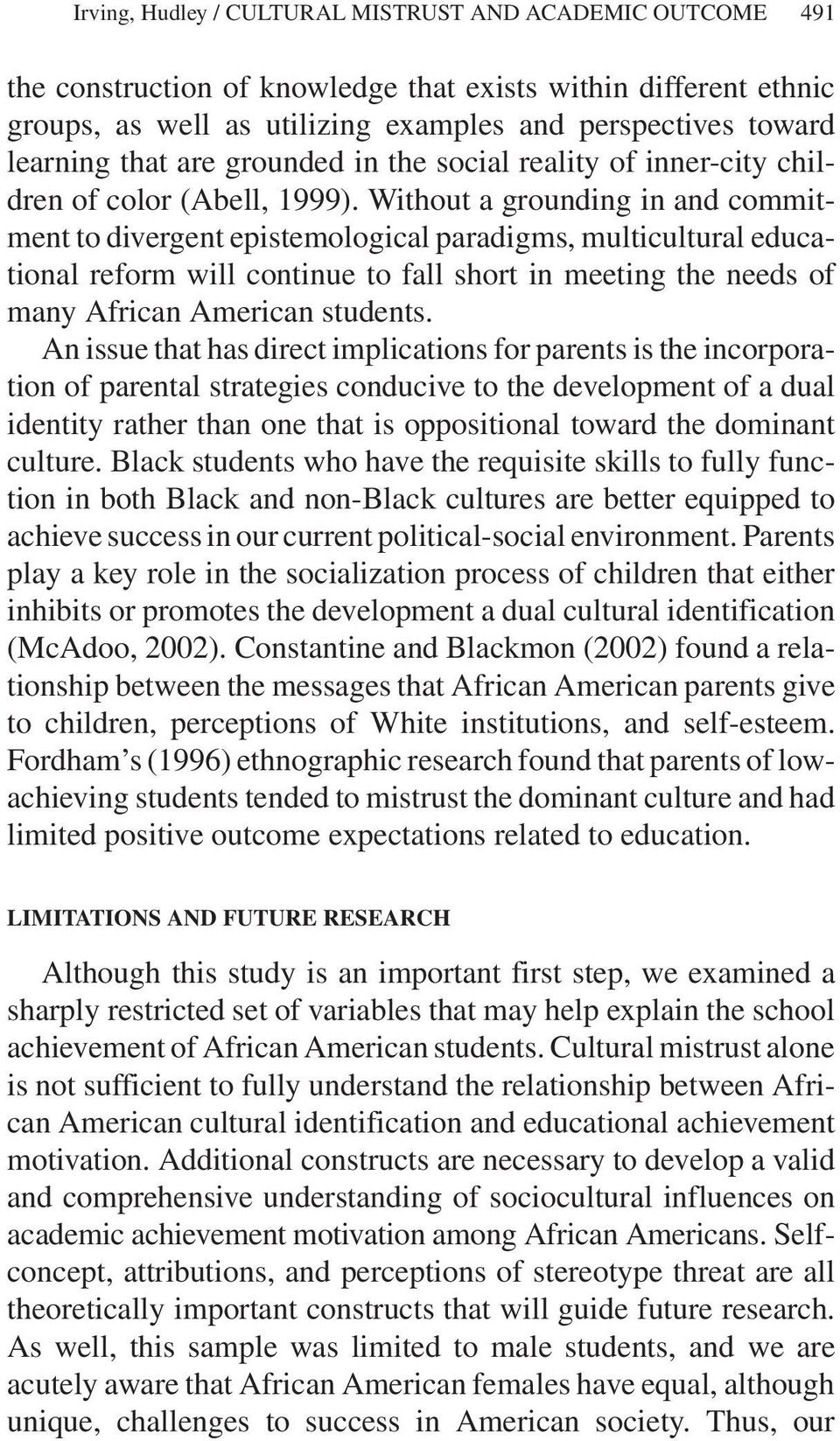Without a grounding in and commitment to divergent epistemological paradigms, multicultural educational reform will continue to fall short in meeting the needs of many African American students.