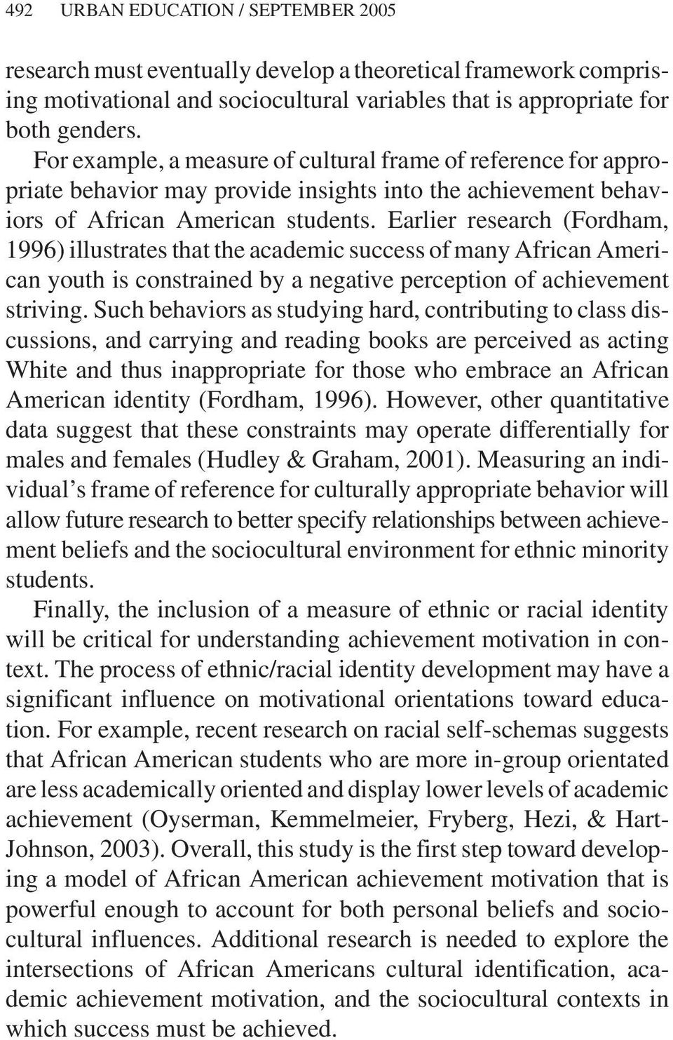 Earlier research (Fordham, 1996) illustrates that the academic success of many African American youth is constrained by a negative perception of achievement striving.