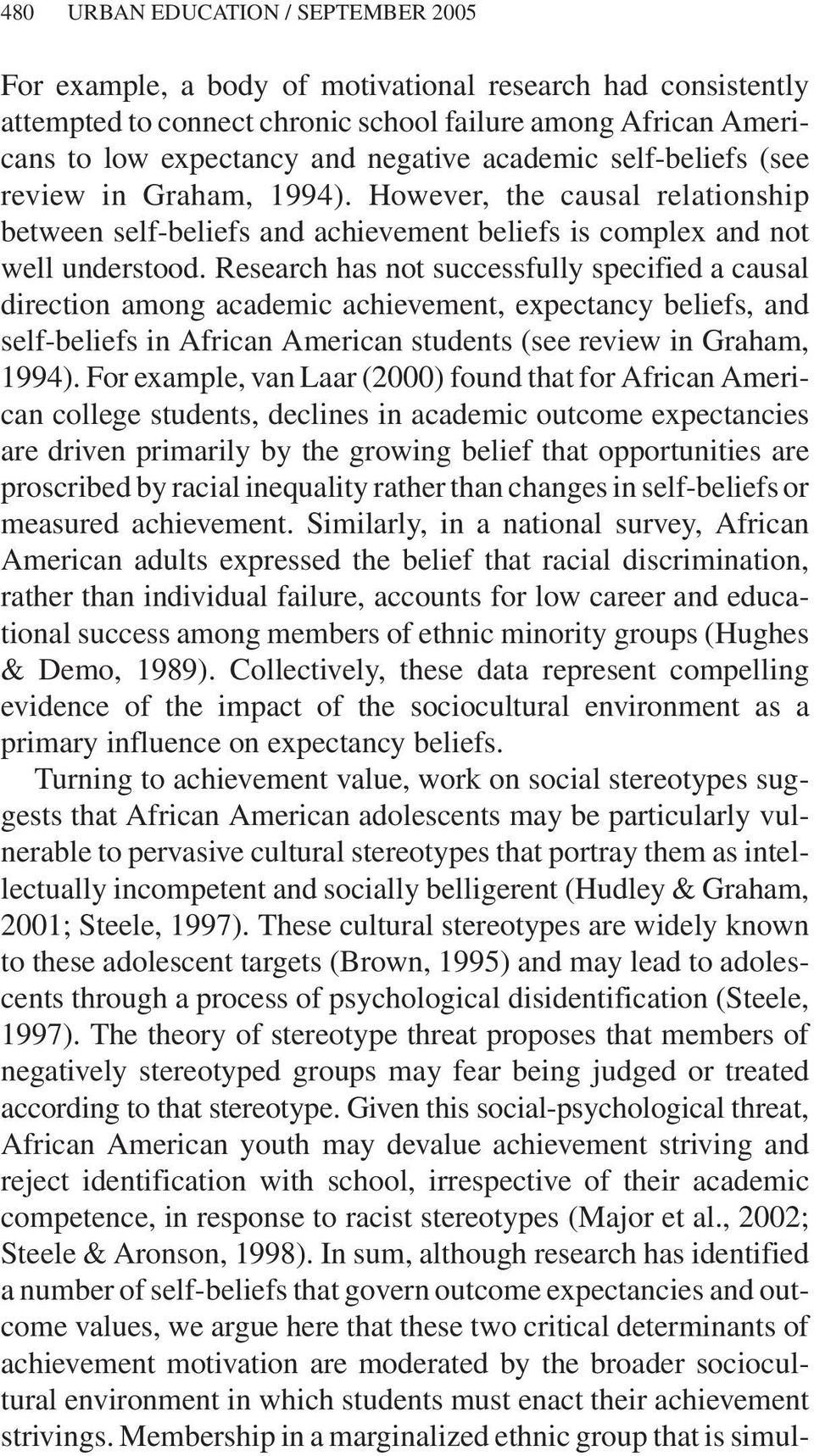 Research has not successfully specified a causal direction among academic achievement, expectancy beliefs, and self-beliefs in African American students (see review in Graham, 1994).
