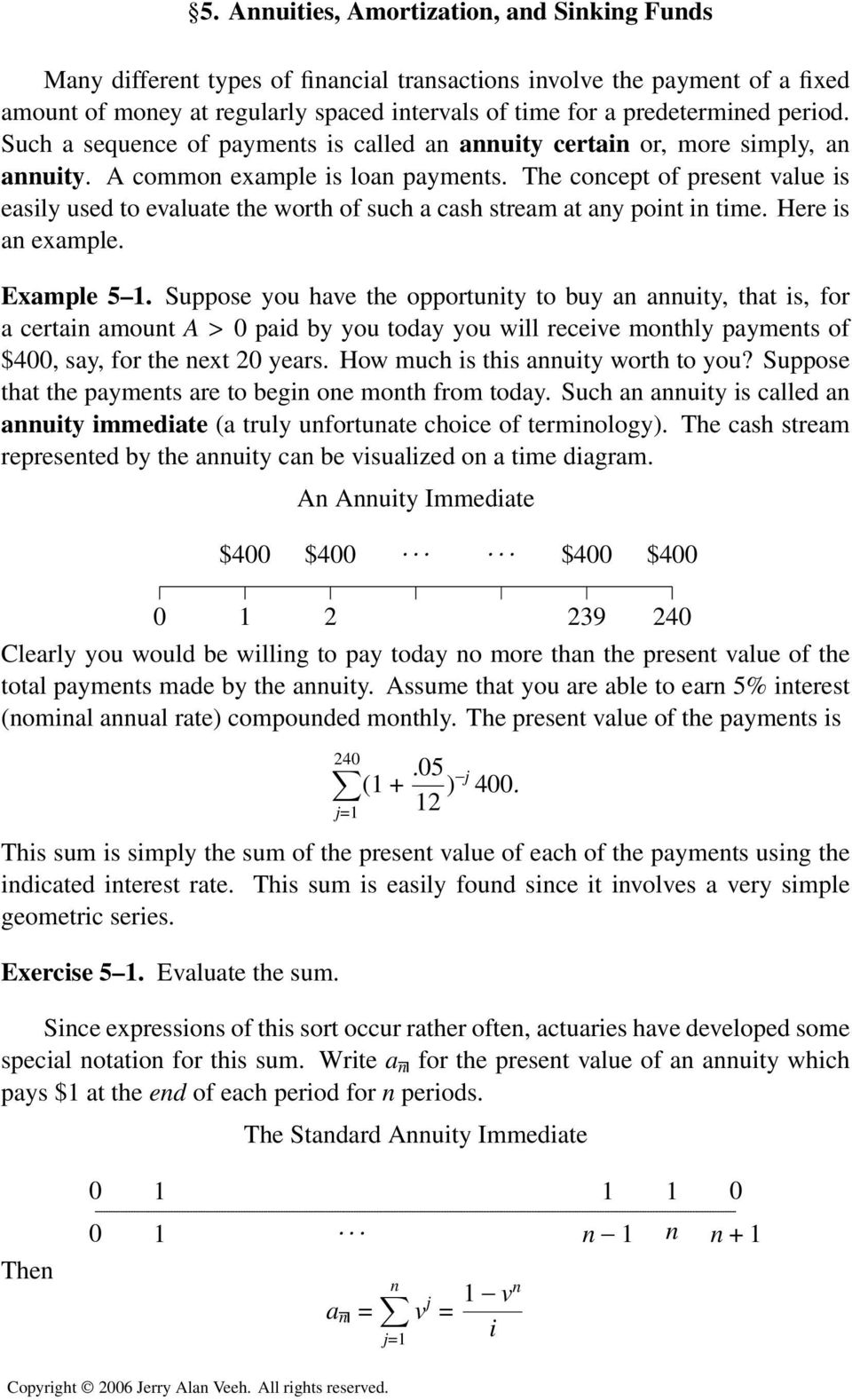 The concept of present value is easily used to evaluate the worth of such a cash stream at any point in time. Here is an example. Example 5 1.