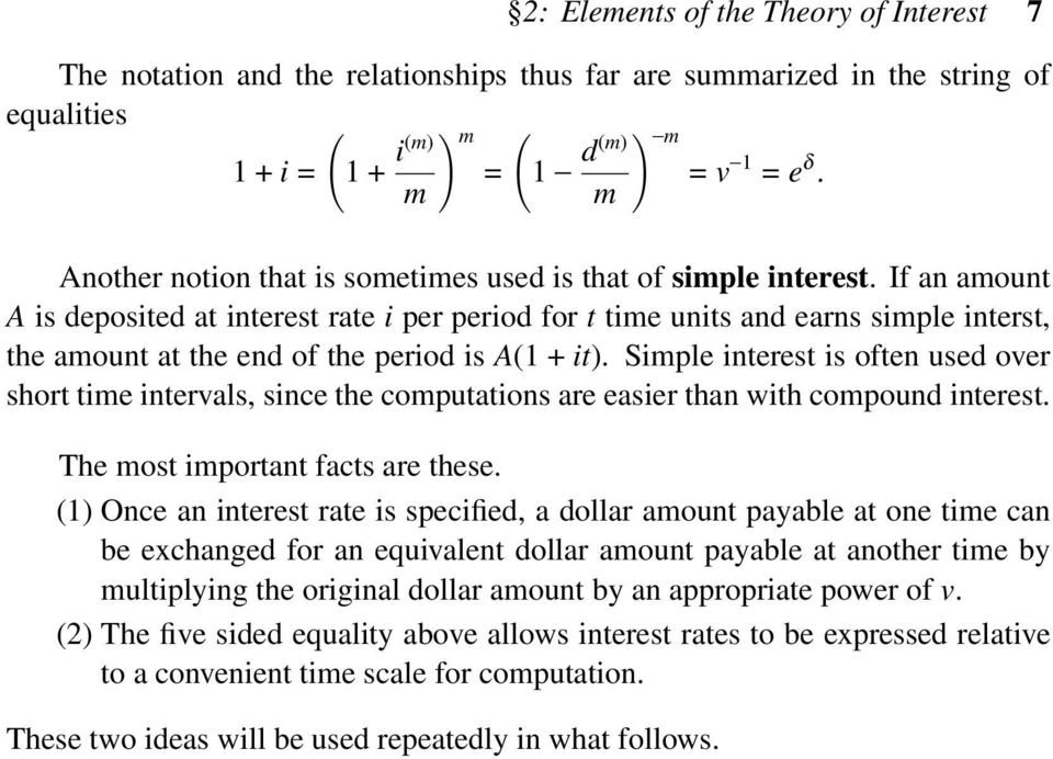 If an amount A is deposited at interest rate i per period for t time units and earns simple interst, the amount at the end of the period is A(1 + it).