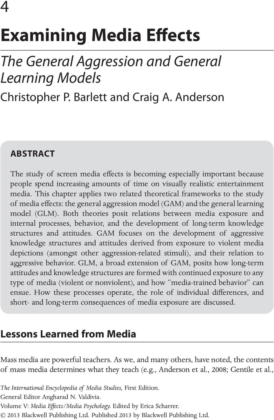 This chapter applies two related theoretical frameworks to the study of media effects: the general aggression model (GAM) and the general learning model (GLM).