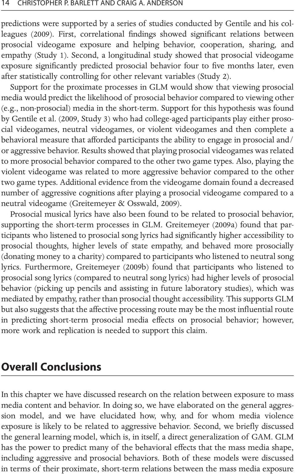 Second, a longitudinal study showed that prosocial videogame exposure significantly predicted prosocial behavior four to five months later, even after statistically controlling for other relevant