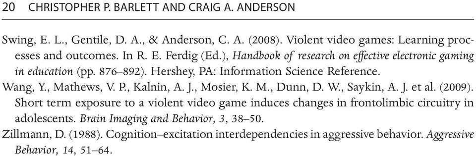 J., Mosier, K. M., Dunn, D. W., Saykin, A. J. et al. (2009). Short term exposure to a violent video game induces changes in frontolimbic circuitry in adolescents.