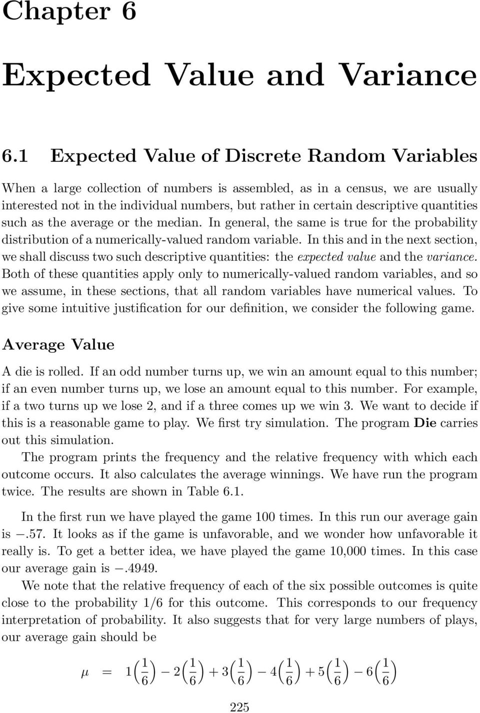 descriptive quantities such as the average or the median. In general, the same is true for the probability distribution of a numerically-valued random variable.
