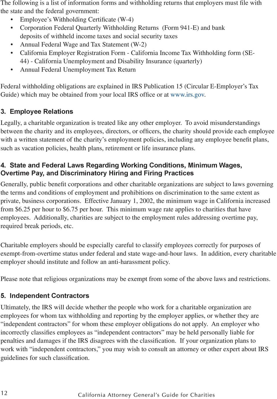 California Income Tax Withholding form (SE- 44) - California Unemployment and Disability Insurance (quarterly) Annual Federal Unemployment Tax Return Federal withholding obligations are explained in