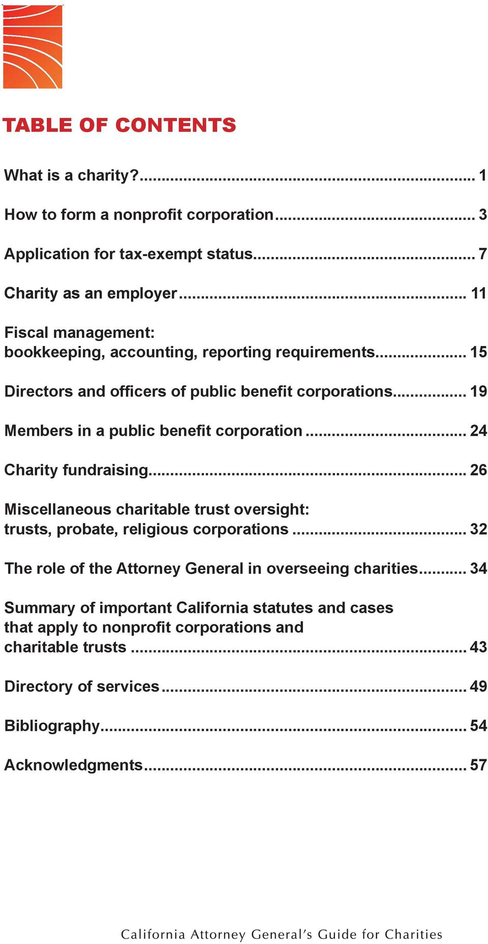 .. 19 Members in a public benefit corporation... 24 Charity fundraising... 26 Miscellaneous charitable trust oversight: trusts, probate, religious corporations.