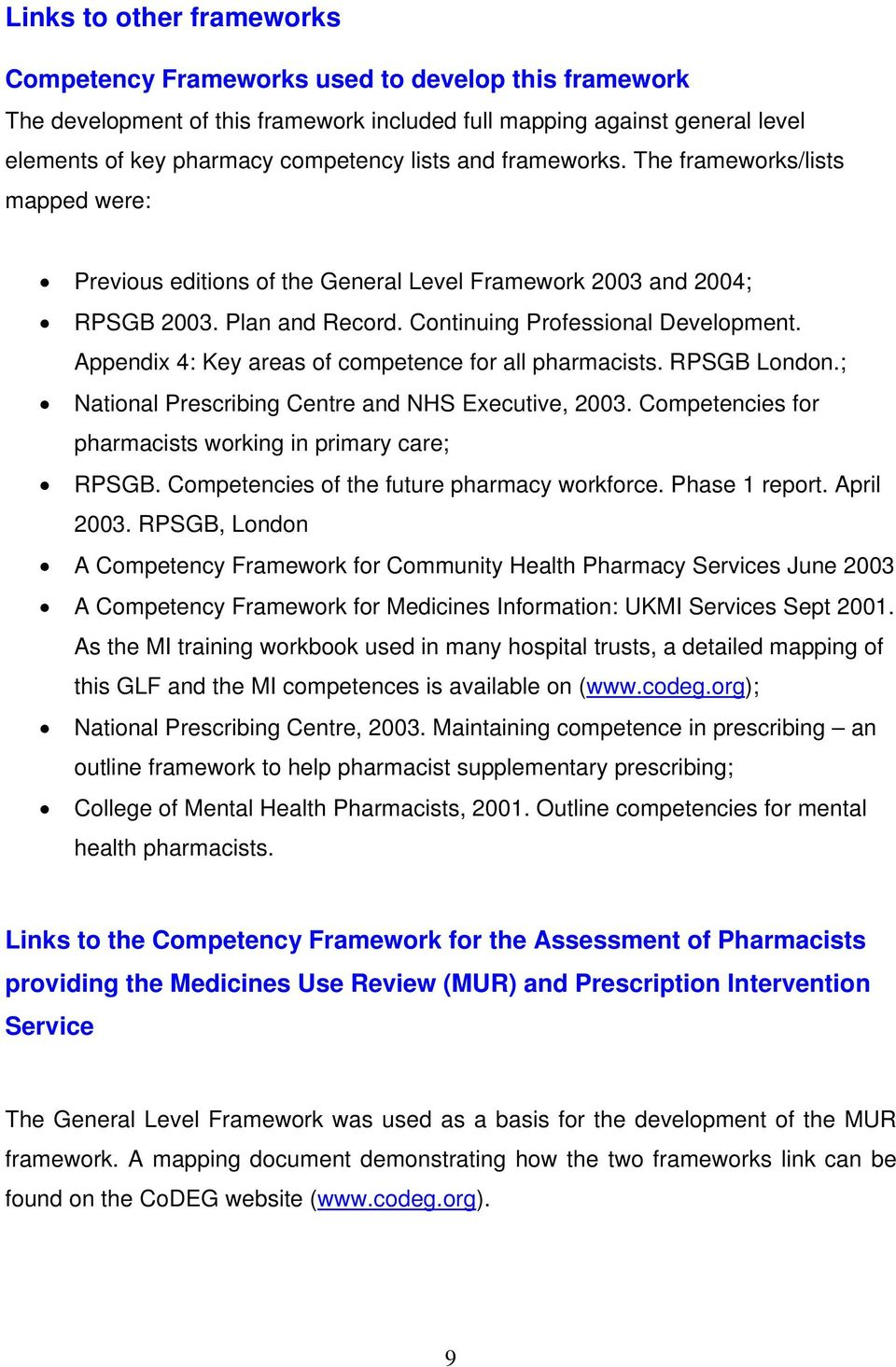 Appendix 4: Key res of competence for ll phrmcists. RPSGB London.; Ntionl Prescribing Centre nd NHS Executive, 2003. Competencies for phrmcists working in primry cre; RPSGB.